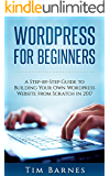 Wordpress for Beginners: A Step-by-Step Guide to Building Your Own WordPress Website from Scratch in 2017