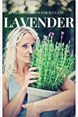 Lavender: How To Grow The Most Sensual Herb In Your Garden (Perennial Gardening Book 4) Kindle Edition