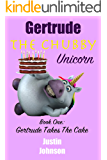 Books for Kids:Gertrude The Chubby Unicorn:Gertrude Takes the Cake: Kids Chapter Book,Kids Fantasy Book,Kids Mystery Book, Kids Funny Book, Kids Free Stories, ... Kids Free Book, Ages 6-8, 7-9, 8-10, 9-12