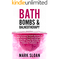 Bath Bombs & Balneotherapy: The Surprising Health Benefits of Bath Bombs and Ancient Secrets of Hot Springs, Dead Sea…