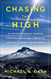Chasing the High: An Entrepreneur's Mindset Through Addiction, Lawsuits, and His Journey to the Edge