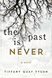 The Past Is Never: A Novel