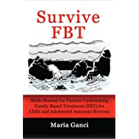 Survive FBT: Skills Manual for Parents Undertaking Family Based Treatment (FBT)...