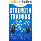 Strength Training After 40: A Practical Guide to Building and Maintaining a Healthier, Leaner, and Stronger Body (Strength Tr