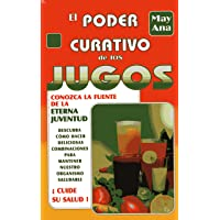 El poder curativo de los jugos/ The healing power of juices (Spanish Edition)