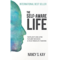The Self-Aware Life: Four Pillars to Long-Lasting Fulfillment and Success as You Go Through Life's Transitions (English Edition)