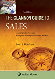 Glannon Guide To Sales: Learning Sales Through Multiple-Choice Questions and Analysis (Glannon Guides)