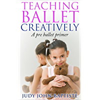 Teaching Ballet Creatively A Pre Ballet Primer: Teaching Ballet to children Pre-ballet teaching how to teach ballet How… book cover