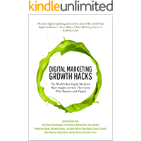 Digital Marketing Growth Hacks: The World's Best Digital Marketers Share Insights on How They Grew Their Businesses with Digital (English Edition)