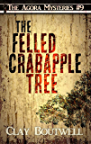 The Felled Crabapple Tree: A 19th Century Historical Murder Mystery Novella (The Agora Mystery Series Book 9)