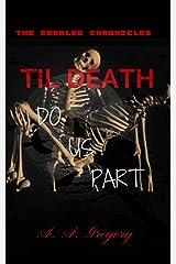 Til Death Do Us Part: The Eberlee Chronicles Kindle Edition