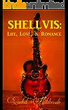 Shellvis: Life, Love, & Romance