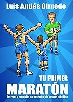 Tu Primer Maratón: Entrena Y Compite En Maratón