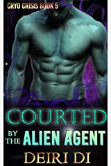 Courted by the Alien Agent: A Knotty Alien Role Reversal Romance (Cryo Crisis Book 5) Kindle Edition