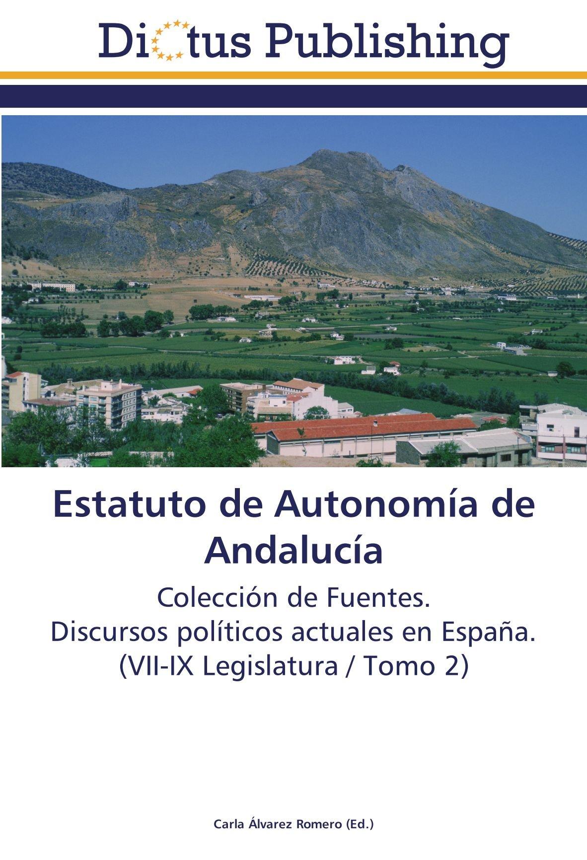 Download Estatuto de Autonomía de Andalucía: Colección de Fuentes.  Discursos políticos actuales en España.  (VII-IX Legislatura / Tomo 2) (Spanish Edition) PDF