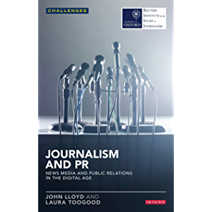 Journalism and PR: News Media and Public Relations in the Digital Age (RISJ Challenges)