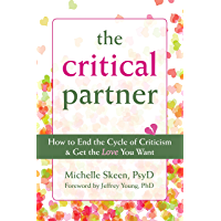 The Critical Partner: How to End the Cycle of Criticism and Get the Love You Want (English Edition)