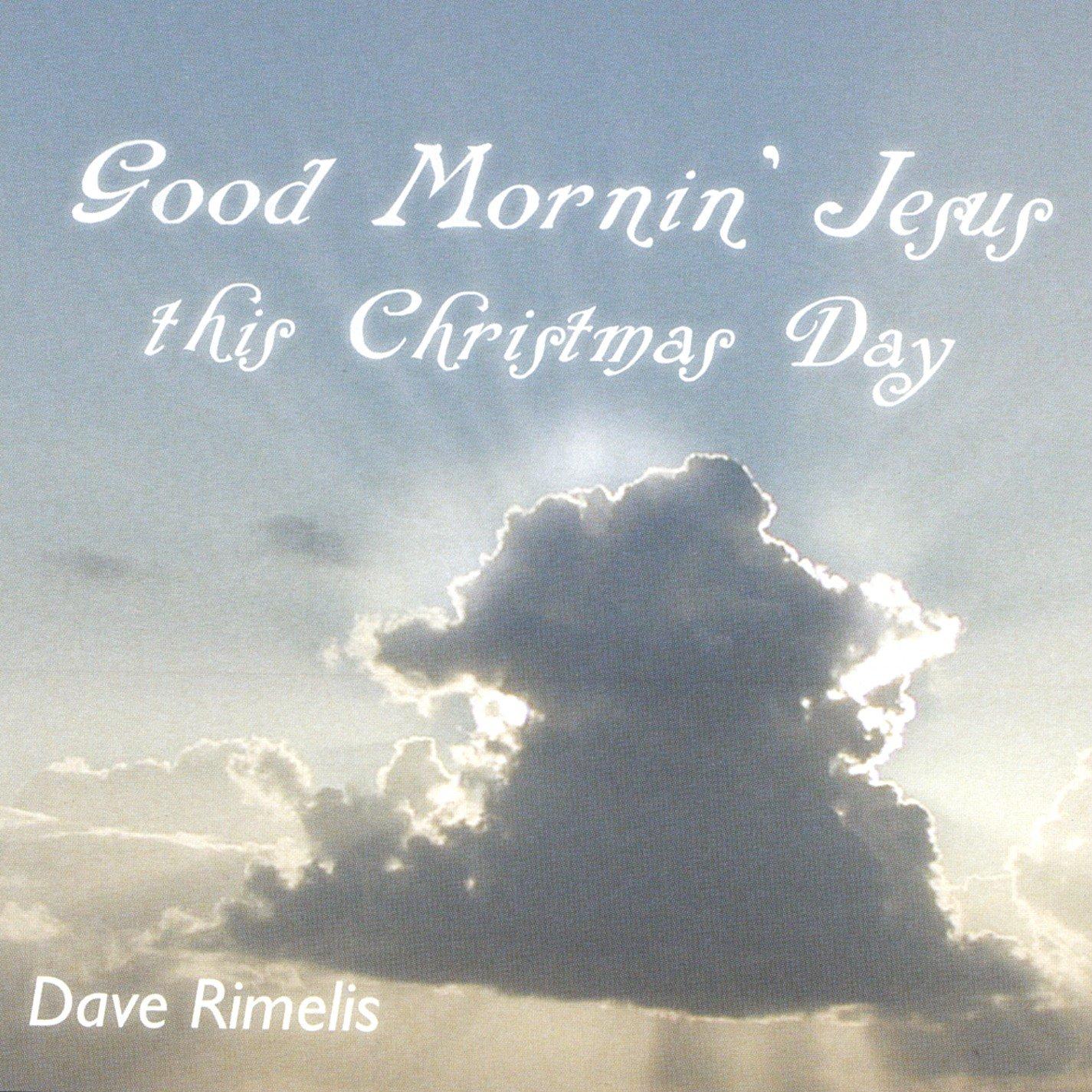 Good Morning Jesus This Christmas Day Amazonca Music