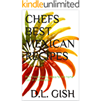 CHEFS BEST MEXICAN RECIPES: Party Foods Family Meals for the home cook or professional (Chefs' Best Book 1)