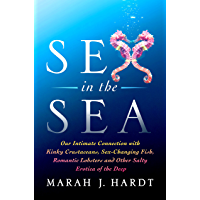 Sex in the Sea: Our Intimate Connection with Sex-Changing Fish, Romantic Lobsters, Kinky Squid, and Other Salty Erotica…