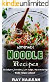 Homemade Noodle Recipes: 100 Delicious, Nutritious, Low Budget, Mouthwatering Noodle Recipes Cookbook