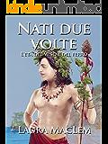 Nati due volte: L'età del vino e del ferro (Italian Edition)