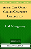 Anne: The Green Gables Complete Collection: By L.M. Montgomery - Illustrated And Unabridged