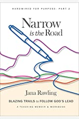 Narrow is the Road: Blazing Trails to Follow God's Lead (Hardwired for Purpose  Book 2) Kindle Edition