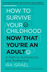 How to Survive Your Childhood Now That You're an Adult: A Path to Authenticity and Awakening Kindle Edition