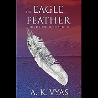 The Eagle Feather: Life is Hard, but Beautiful (The Eagle Feather Saga Book 1)