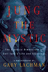Jung the Mystic: The Esoteric Dimensions of Carl Jung's Life and Teachings Kindle Edition