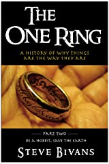 The One Ring: a History of Why Things Are the Way They Are (Be a Hobbit, Save the Earth: the Guide to Sustainable Shire Living Book 2) Kindle Edition