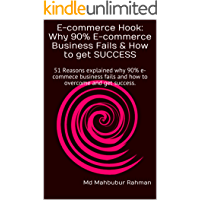 E-commerce Hook: Why 90% E-commerce Business Fails & How to get SUCCESS: 51 Reasons explained why 90% e-commece business fails and how to overcome and get success.