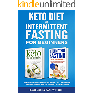 Keto Diet & Intermittent Fasting For Beginners: Your Ultimate Health and Natural Weight Loss Combination. Complete Guide…