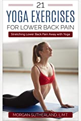 21 Yoga Exercises for Lower Back Pain: Stretching Lower Back Pain Away with Yoga Kindle Edition