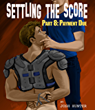 Settling the Score -- Part 8: Payment Due