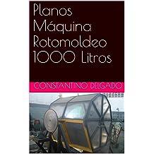 Planos Máquina Rotomoldeo 1000 Litros (Spanish Edition) Apr 21, 2018