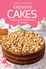 Exquisite Cakes: Delicious and Easy Recipes for All Ages Kindle Edition
