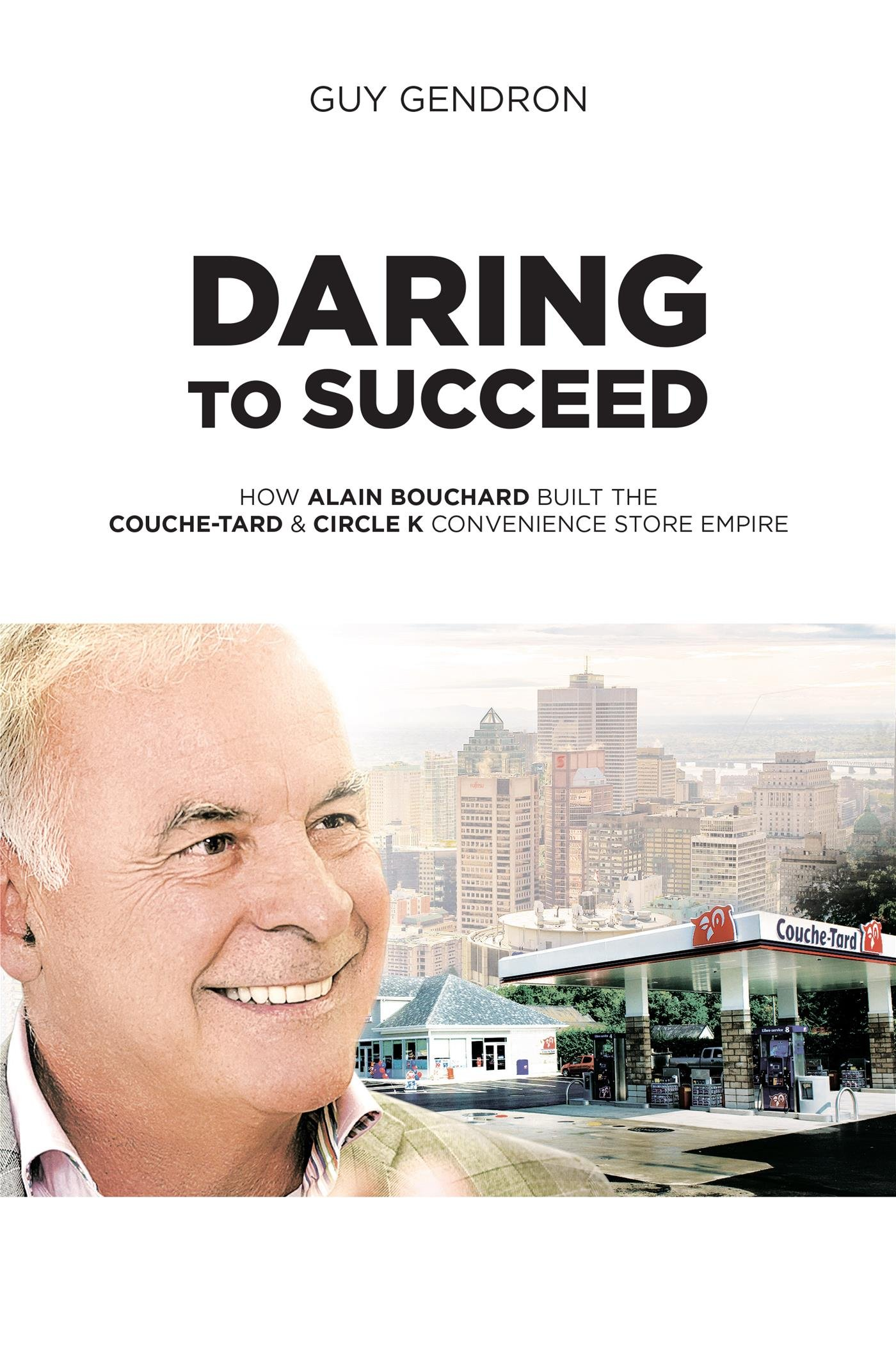 daring to succeed how alain bouchard built the couche tard circle k convenience store empire guy gendron 9781988002637 amazoncom books - Circle K Easy Rewards Card