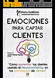 EMOCIONES PARA CAPTAR CLIENTES: Cómo aumentar tus clientes usando el neuromarketing en tus estrategias de ventas (CerebroEmprendedor.com) (Spanish Edition)