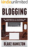 Blogging: The Fundamentals of Blogging and Writing Articles on the Internet (Blogging, Writing Blogs, Writing Articles, Internet Writing, Blogging Fundamentals, Blogs)