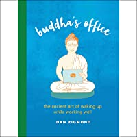 Buddha's Office: The Ancient Art of Waking Up While Working Well