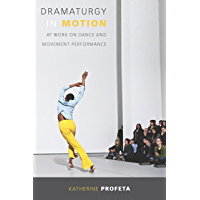 Dramaturgy in Motion: At Work on Dance and Movement Performance (Studies in Dance History) book cover