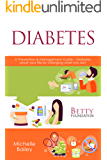 Diabetes: A Prevention & Management Guide – Diabetes-proof your life by changing what you eat