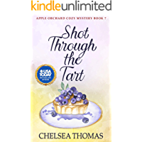 Shot Through the Tart (Apple Orchard Cozy Mystery Book 7)