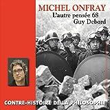 Contre-histoire de la philosophie, vol. 22-1 : Guy Debord, l'autre pensée 68 (Volumes 1 à 6)