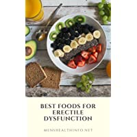 Best Foods for Erectile Dysfunction: Gain Confidence, Improve Sexual Performance...