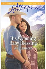 His Wyoming Baby Blessing: A Fresh-Start Family Romance (Wyoming Cowboys Book 4) Kindle Edition