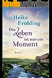 Das Leben ist nur ein Moment (German Edition)