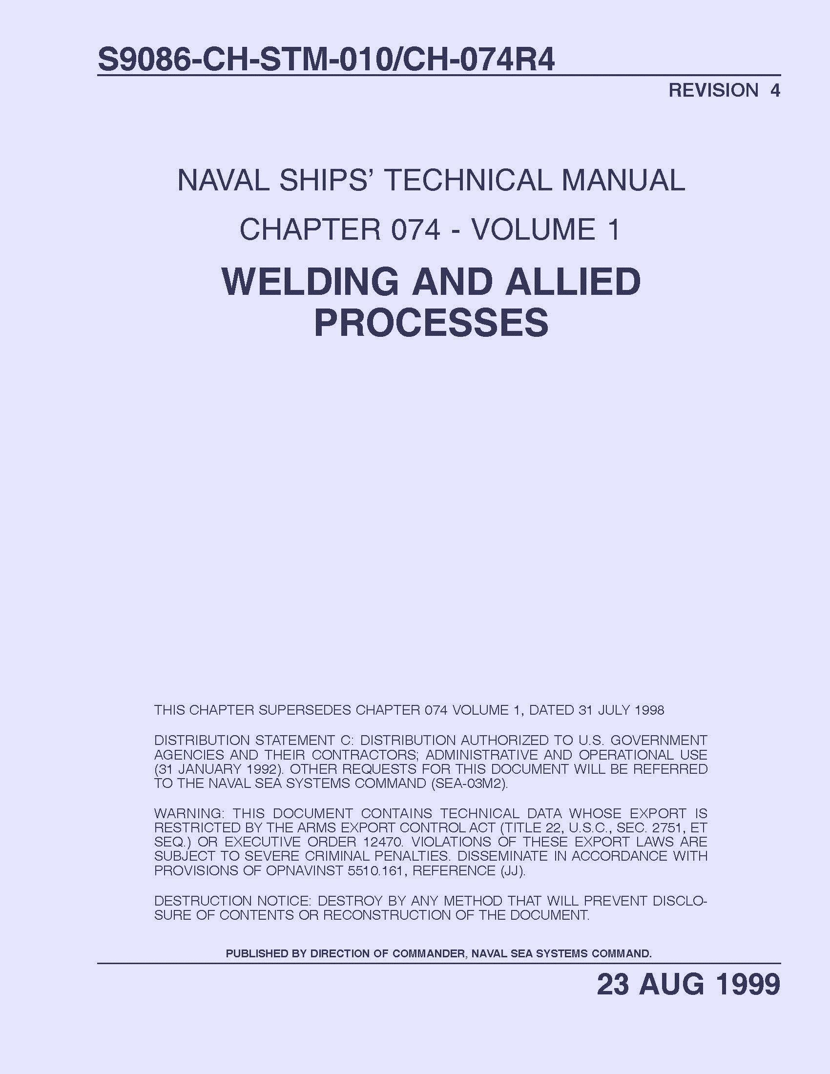 WELDING AND ALLIED PROCESSES, CHAPTER 074 - VOLUME 1 of the NAVAL SHIPS'  TECHNICAL MANUAL Revision 4 (S9086-CH-STM-010/CH-074R4): NAVAL SEA SYSTEMS  COMMAND: ...